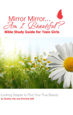 Mirror Mirror…Am I Beautiful? Bible Study Guide for Teen Girls