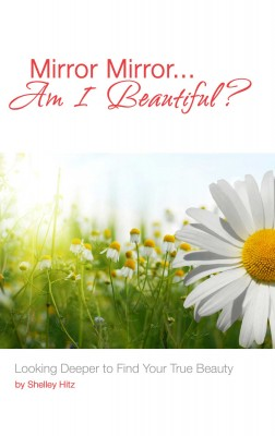 Mirror Mirror…Am I Beautiful?: Looking Deeper to Find Your True Beauty