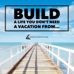 build a life vacation quote