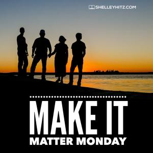 Make it Matter Monday
