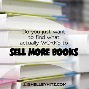 Do You Just Want to Find What Actually WORKS to Sell More Books
