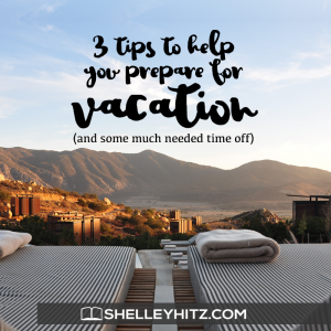 3 Tips to Help You Prepare for Vacation