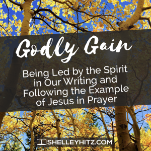 {Godly Gain} Being Led by the Spirit in Our Writing and Following the Example of Jesus in Prayer