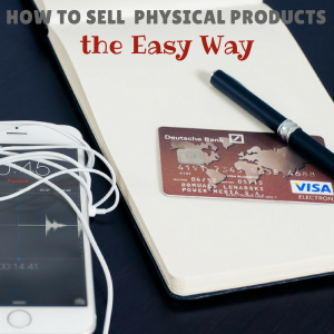 how to sell physical products